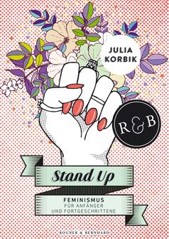 Stand Up – Feminismus für Anfänger und Fortgeschrittene von Julia Korbik  416 Seiten, Sachliteratur erschienen am 28. Mai 2014